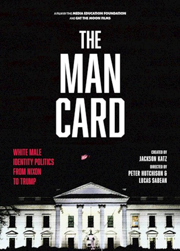 The Man Card: White Male Identity Politics From Nixon to Trump LARGE