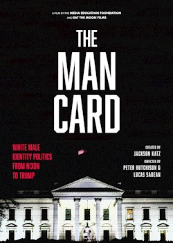 The Man Card: White Male Identity Politics From Nixon to Trump THUMBNAIL