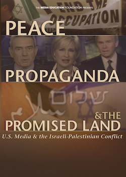 Peace, Propaganda & the Promised Land: U.S. Media & the Israeli-Palestinian Conflict