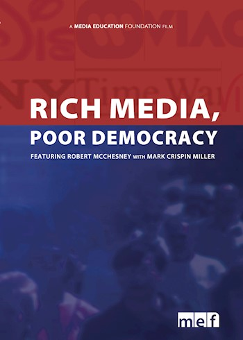 Rich Media, Poor Democracy: Featuring Robert McChesney & Mark Crispin Miller documentary poster LARGE