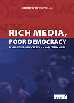 Rich Media, Poor Democracy: Featuring Robert McChesney & Mark Crispin Miller documentary poster THUMBNAIL