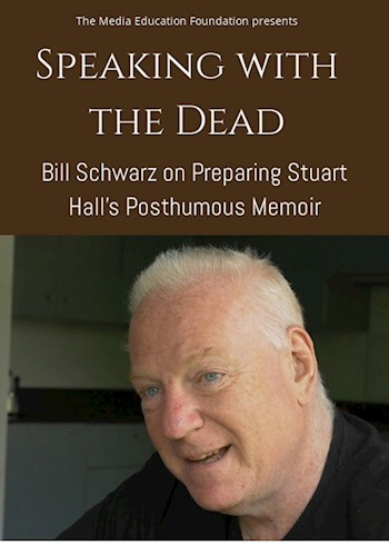 Speaking With The Dead: Bill Schwarz On Preparing Stuart Hall's Posthumous Memoir documentary poster LARGE