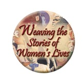 Weaving the Stories of Women's Lives Button