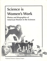 Science is Women's Work:  Photos and Biorgraphies of American Women in the Sciences