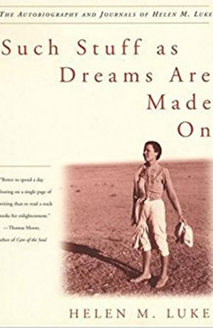 Helen M. Luke, Such Stuff as Dreams Are Made On: The Autobiography and Journals of Helen M. Luke MAIN