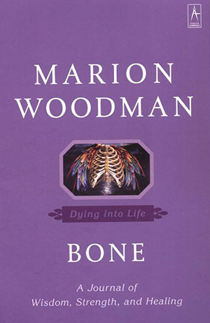 Marion Woodman, Bone: Dying into Life