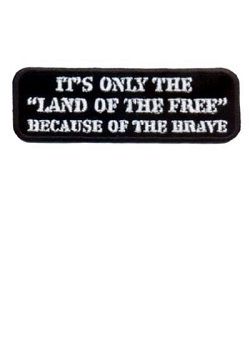 "It's only the ""land of the free"" because of the brave patch"