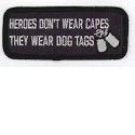 Heroes Don't Wear Capes...They Wear Dog Tags Patch_THUMBNAIL
