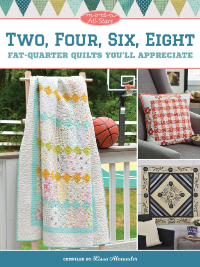 Two, Four, Six, Eight Fat-Quarter Quilts You'll Appreciate – compiled by Lissa Alexander THUMBNAIL