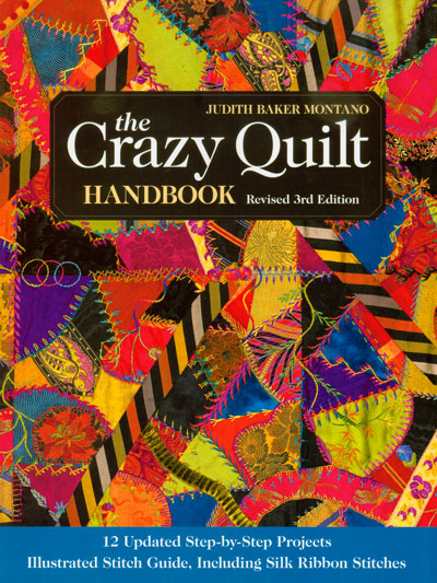 The Crazy Quilt Handbook Revised 3rd Edition - by Judith Baker Montano MAIN