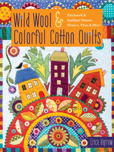 Wild Wool & Colorful Cotton Quilts – by Erica Kaprow MAIN