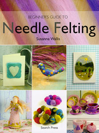 Beginner's Guide to Needle Felting - by Susanna Wallis THUMBNAIL