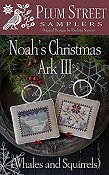 Plum Street Samplers - Noah's Christmas Ark III - Whales and Squirrels