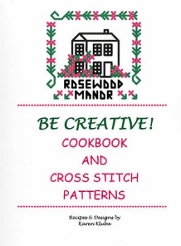 Rosewood Manor - Be Creative!  Cookbook and Cross Stitch Patterns_MAIN