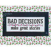 Kays Frames & Designs - Bad Decisions THUMBNAIL