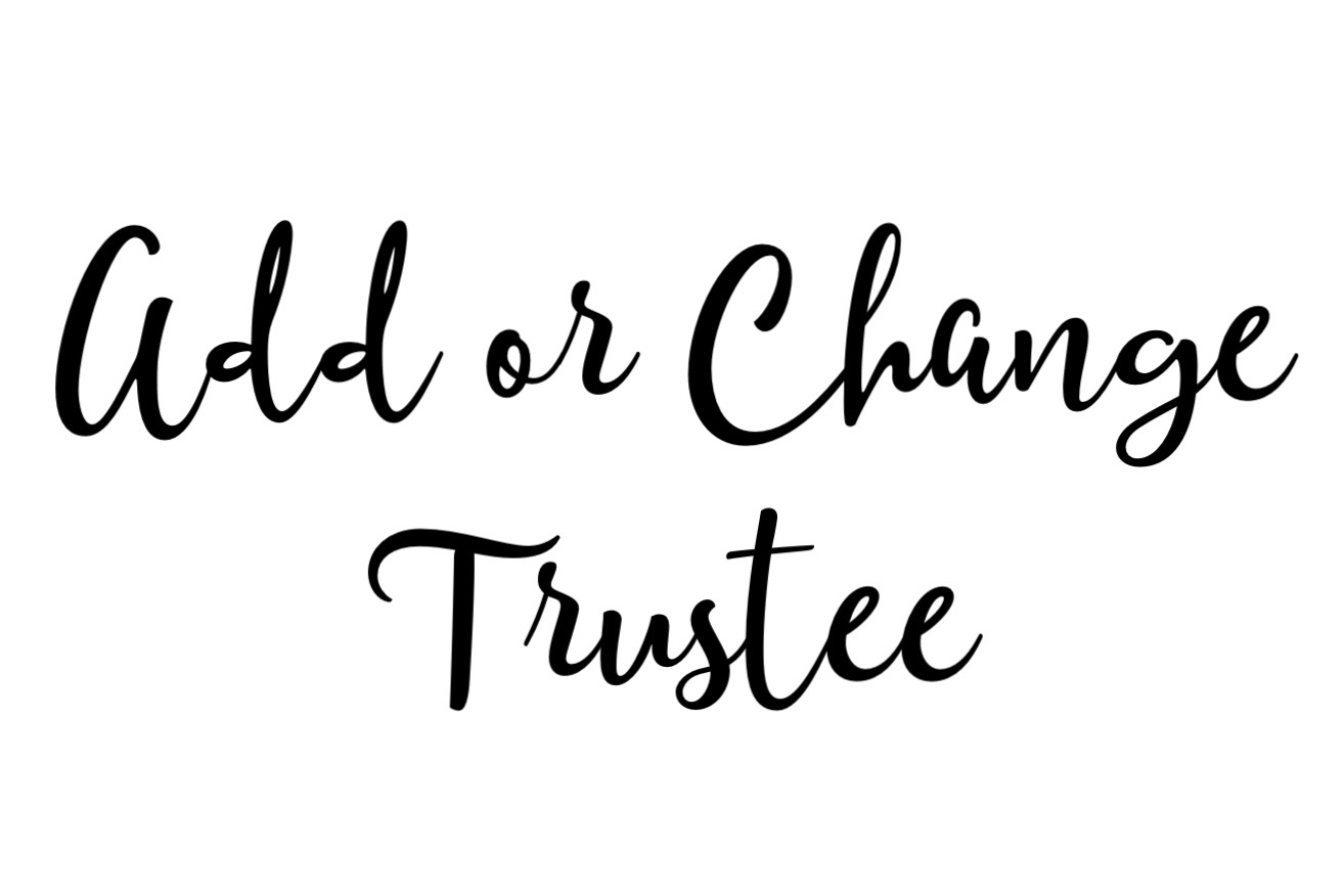 Add or Change Trustee