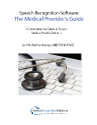 Speech Recognition Software:  Medical Provider's Guide (Print Version)