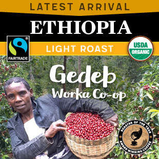 Latest Arrival. Light Roast. Ethiopia Yirgacheffe Gedeb.