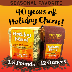 The Seasonal Favorite is here! Holiday Blend. Available in 12oz and 1.5 pound sizes.