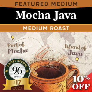 Featured Medium Roast- Mocha Java. 96 point Coffee Review, Top 30 of 2020.