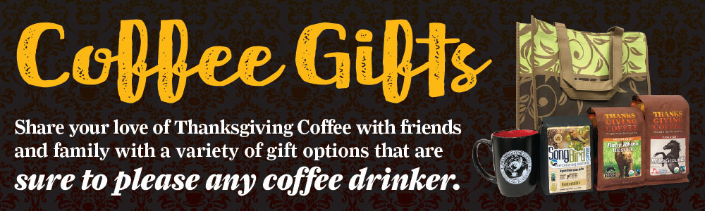 Coffee Gifts. Share your love of Thanksgiving Coffee with friends and family with a variety of gift options that are sure to please any coffee drinker.