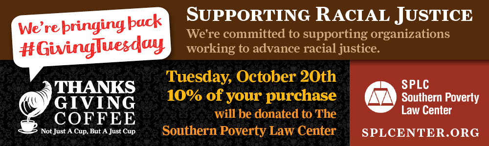 Giving Tuesday. Supporting Racial Justice. October 20th, 10 percent of your purchase will be donated to the Southern Poverty Law Center.