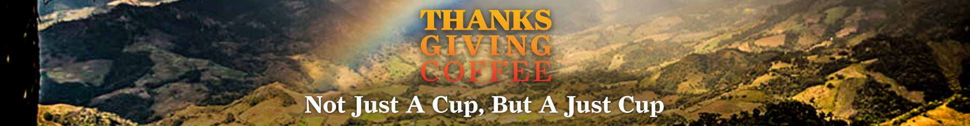 Thanks Giving Coffee.  Not just a cup, but a just cup.