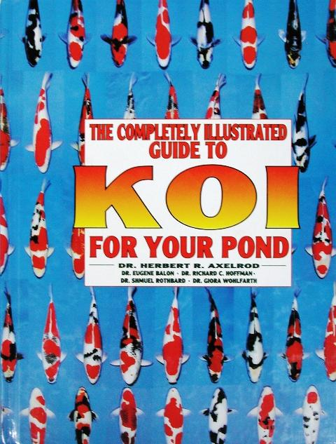 Clearance -The Completely Illustrated Guide for Koi in Your Pond - By Dr. Herbert R. Axelrod