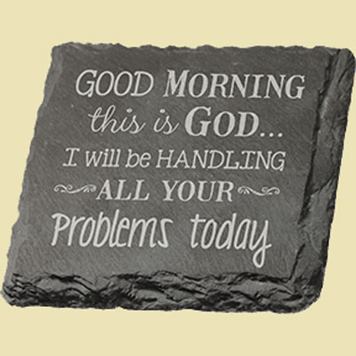 Slate Coasters - Good morning, this is God