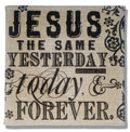 Jesus is the Same Yesterday, Today and Forever… Burlap Wall Art