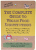 The Complete Guide to Vegan Food Substitutions by Celine Steen and Joni Marie Newman
